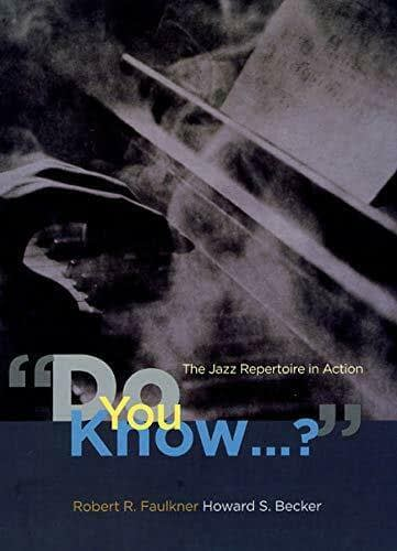 """DO YOU KNOW…"": JAZZ REPERTOIRE IN ACTION By Robert R. Faulkner & Howard S. 1"